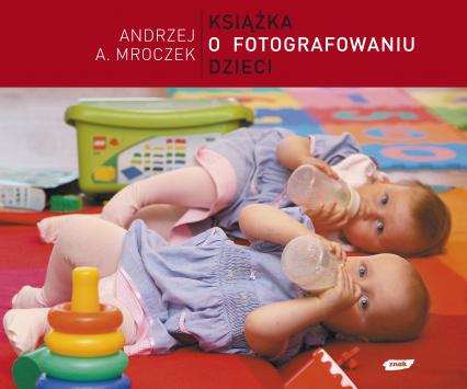 Książka o fotografowaniu dzieci Andrzej A. Mroczek - informacje o ...