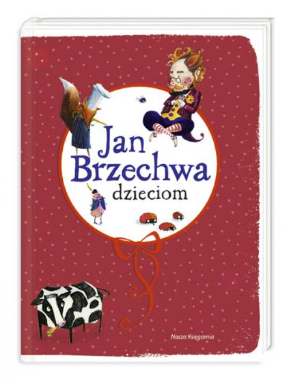 Jan Brzechwa Dzieciom Jan Brzechwa Informacje O Książkach