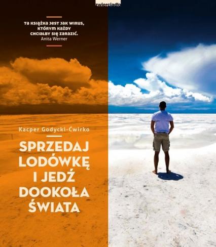 Sprzedaj lodówkę i jedź dookoła świata Kacper Godycki-Ćwirko - informacje o  książkach, sklep, księgarnia internetowa
