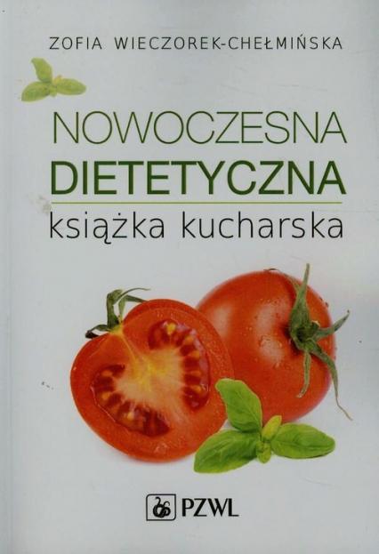 Nowoczesna Dietetyczna Ksiazka Kucharska Zofia Wieczorek Chelminska
