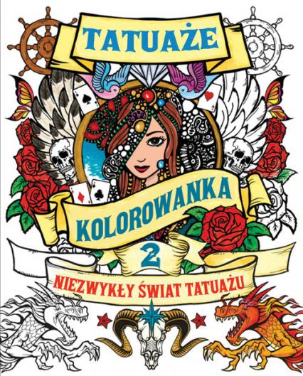 Tatuaże Tom 2 Kolorowanka Niezwykły świat Tatuażu Zbiorowe