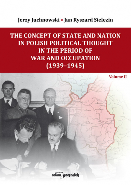 The Concept of State and Nation in Polish Political Thought in the Period of War and Occupation (1939-1945)