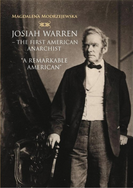 Josiah Warren - The First American Anarchist A Remarkable American