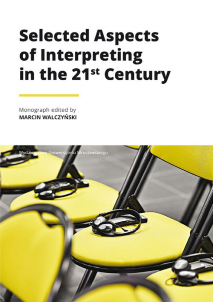 Selected Aspects of Interpreting in the 21st Century