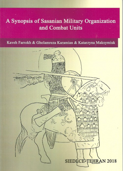 A Synopsis of Sasanian Military Organization and Combat Units