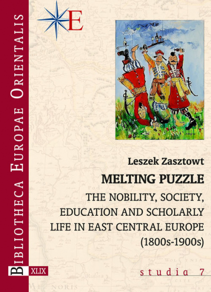 Melting Puzzle The nobility, society, education and scholary life in East Central Europe (1800s-1900s)