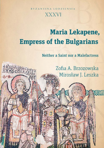 Maria Lekapene Empress of the Bulgarians Neither a Saint nor a Malefactress