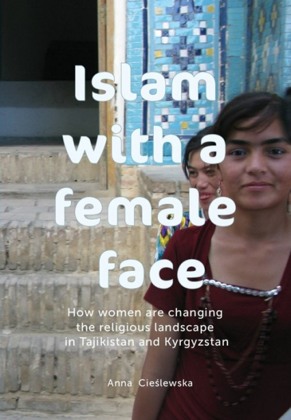 Islam with a female face How women are changing the religious landscape in Tajikistan and Kyrgyzstan