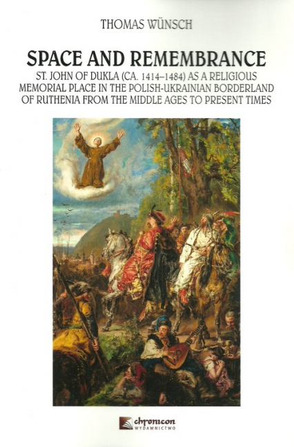 Space and Remembrance St. John of Dukla (CA. 1414-1484) as a Religious Memorial Place in the Polish-Ukrainian Borderland o