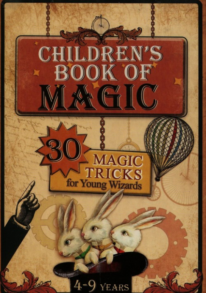 Childrens book of magic 30 magic tricks for young wizards