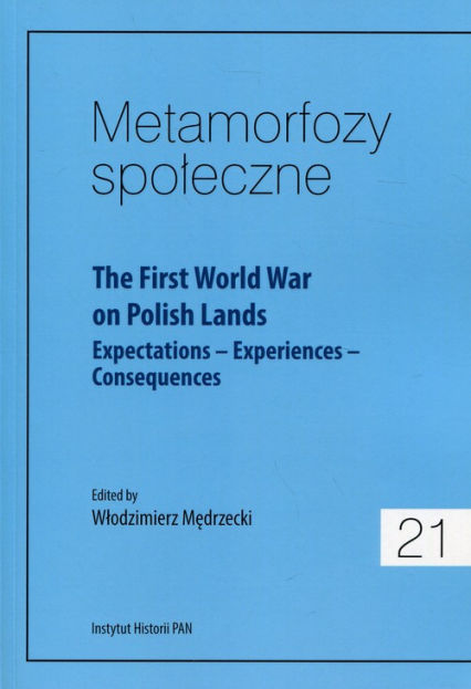 Metamorfozy społeczne 21 The First World War on Polish Lands Expectations–Experiences-Consequences