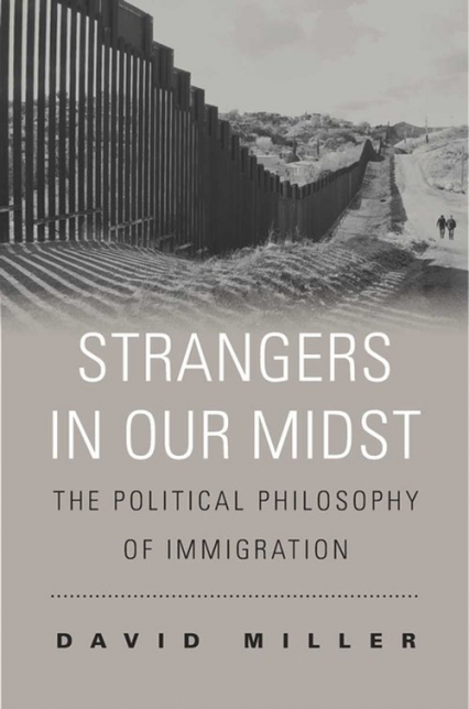 Strangers in Our Midst The Political Philosophy of Immigration
