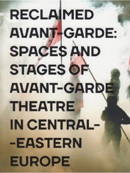 Reclaimed Avant-garde Space and Stages of Avant-garde Theatre in Central-Eastern Europe