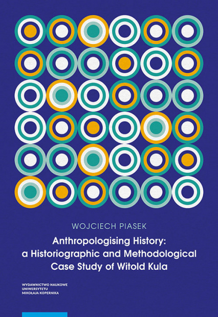 Anthropologising History a Historiographic and Methodological Case Study of Witold Kula