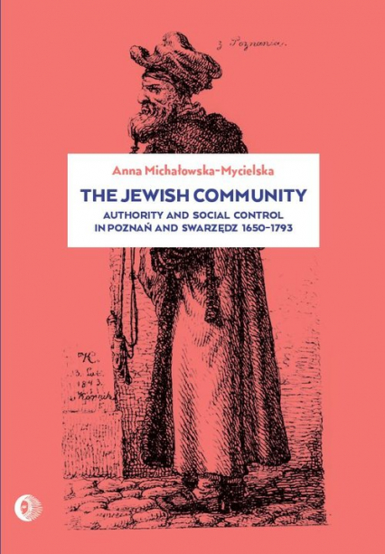 The Jewish community Authority and social control in Poznań and Swarzędz 1650-1973